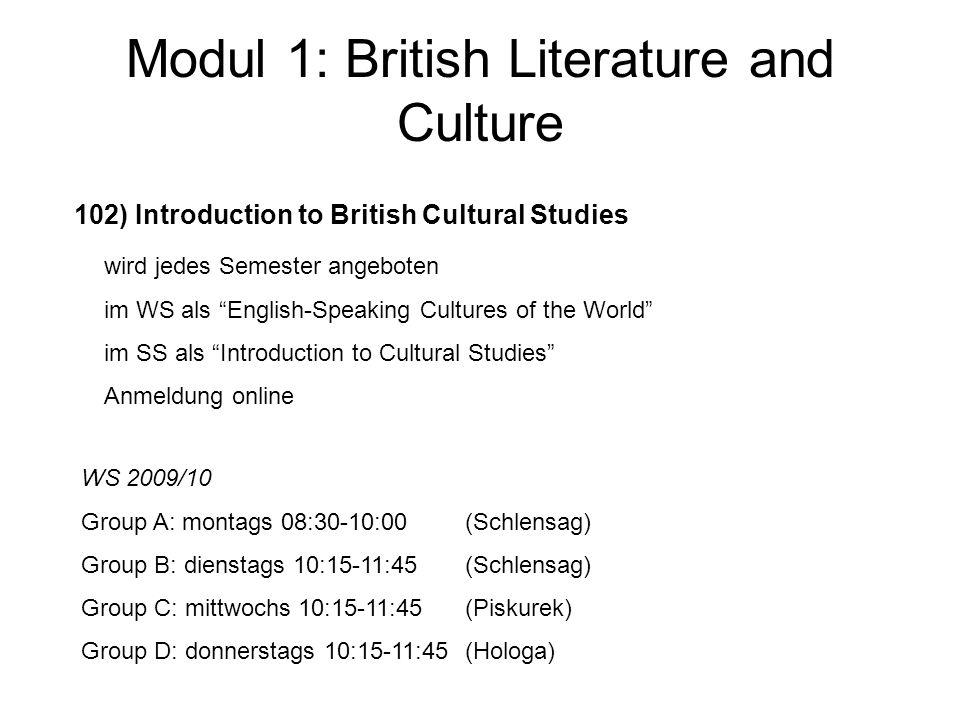 Modul 1: British Literature and Culture 103) PS British Literary or Cultural Studies Proseminare werden jedes Semester in großer Zahl und verschiedensten Themen angeboten (siehe KVV) Anmeldung online