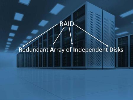 RAID Redundant Array of Independent Disks.