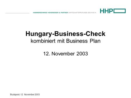 Budapest, 12. November 2003 Hungary-Business-Check kombiniert mit Business Plan 12. November 2003.