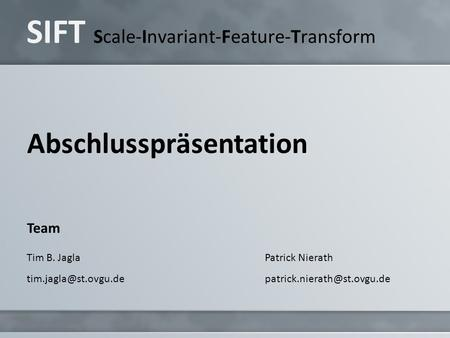 SIFT Scale-Invariant-Feature-Transform Abschlusspräsentation Team Tim B. JaglaPatrick Nierath