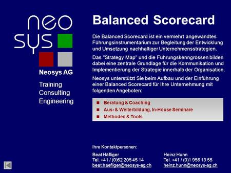 Neosys AG Training Consulting Engineering Die Balanced Scorecard ist ein vermehrt angewandtes Führungsinstrumentarium zur Begleitung der Entwicklung und.