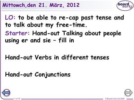 Mittowch,den 21. März, 2012 LO: to be able to re-cap past tense and to talk about my free-time. Starter: Hand-out Talking about people using er and sie.