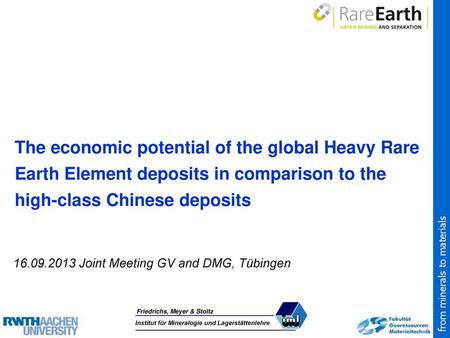 The economic potential of the global Heavy Rare Earth Element deposits in comparison to the high-class Chinese deposits 16.09.2013 Joint Meeting GV and.