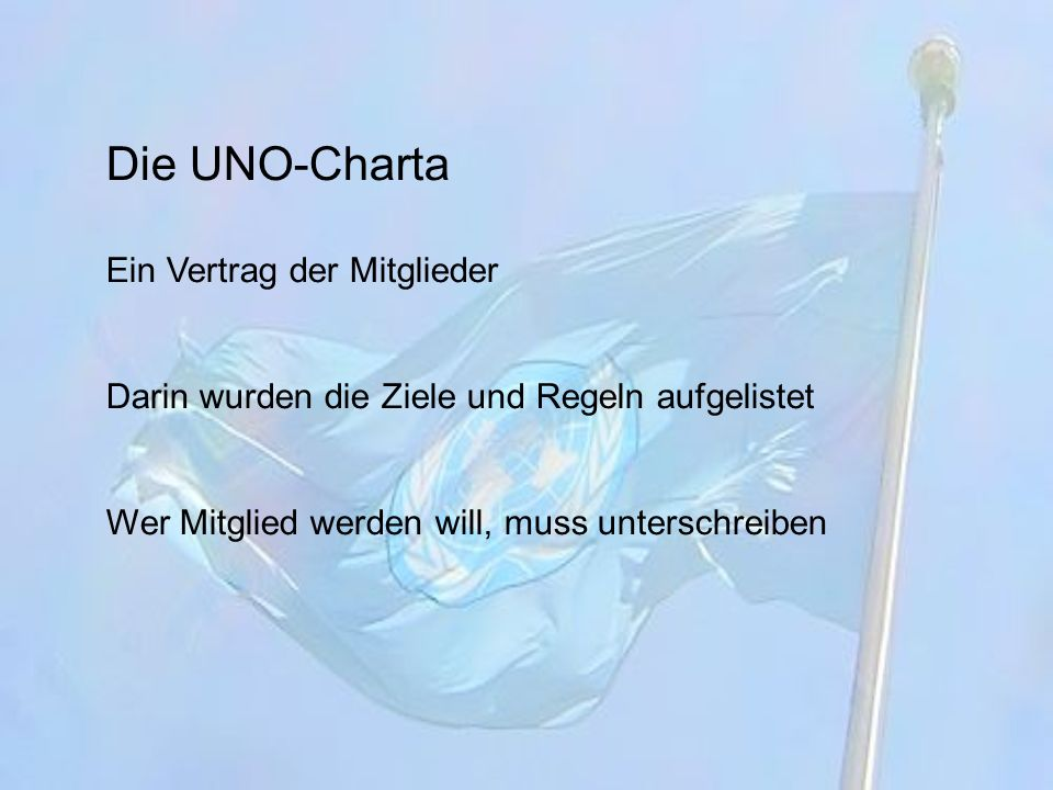 Die wichtigsten Ziele der UNO Weltweiter Frieden und Sicherheit durch: Gespräche mit verschiedenen Ländern UNO-Soldaten (Blauhelmsoldaten)