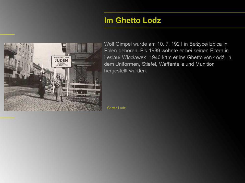 Auschwitz-Stutthof-Hailfingen Danach war Wolf Gimpel im Arbeitslager in Posen und wurde am 23.