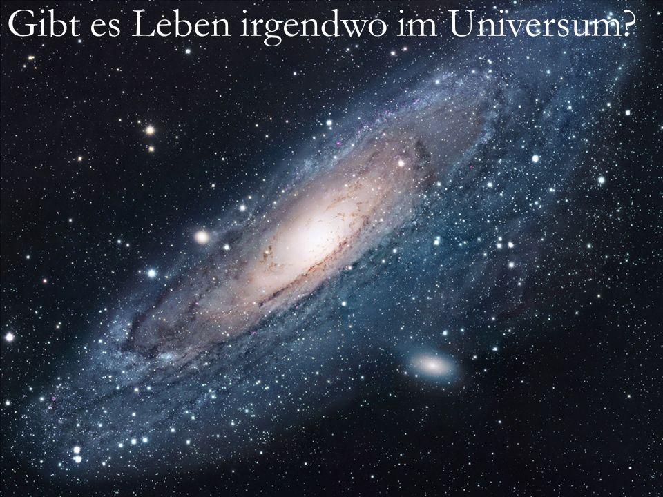 100.000.000.000 Galaxien im Universum 100.000.000.000 Sterne in einer Galaxie 10.000.000.000.000.000.000.000 Sterne Jeder 1.000.000 Sterne wird nur eine von einem erdähnlichen Planeten umkreist 10.000.000.000.000.000.000 erdähnliche Planeten in unserem Universum