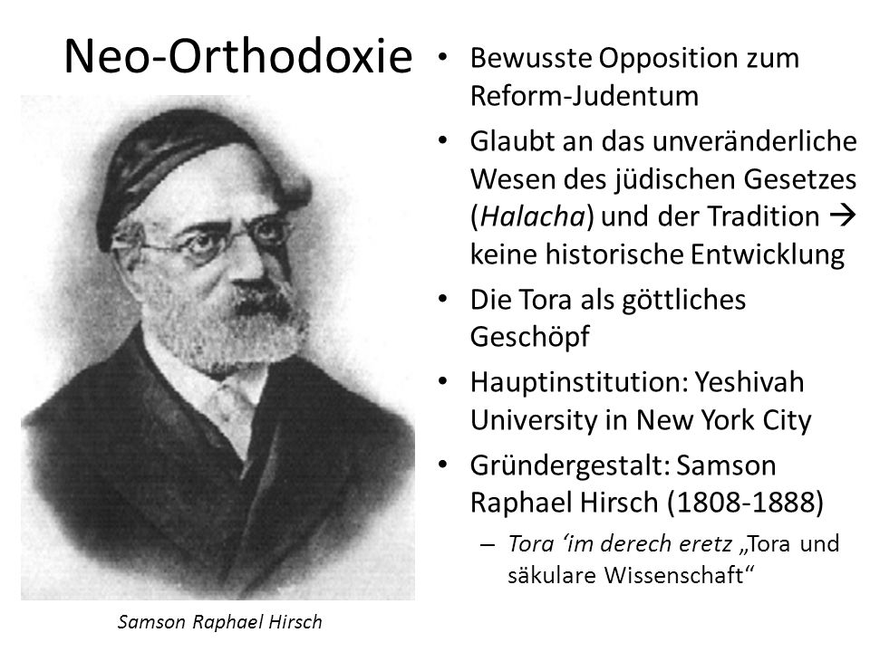Orthodoxe Fragmentierung Neo-Orthodoxie – Samson Raphael Hirsch – Leitet zur modernen Orthodoxie über Ultra-Orthodoxie – Chatam (Chasam) Sofer – Unbeweglich und immer strikter (s.