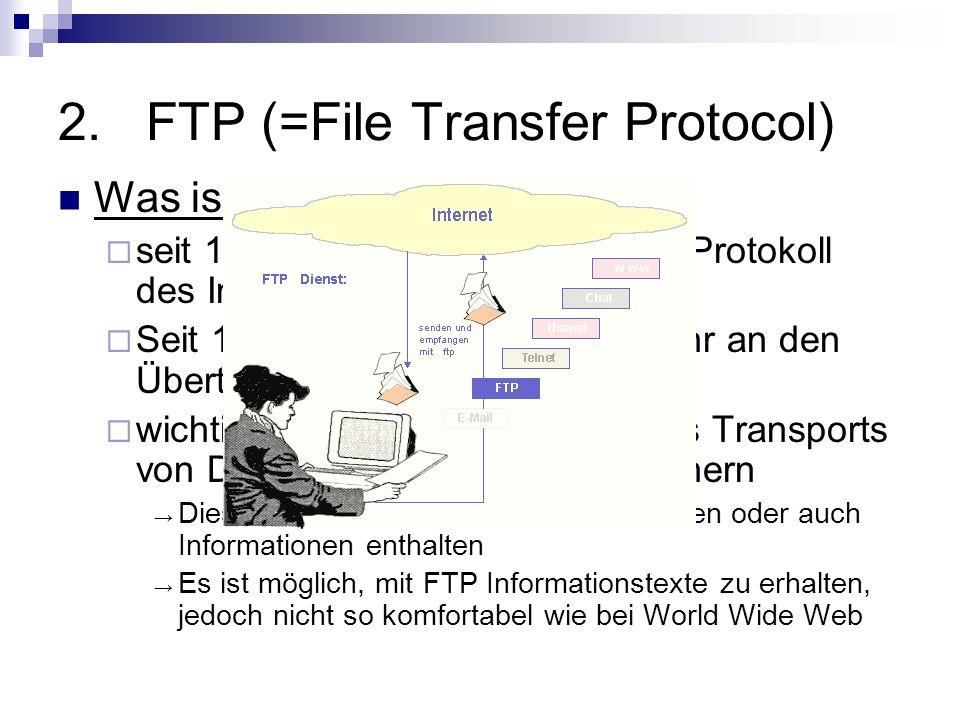 2.FTP Prinzip Übertragung findet nach dem Client-Server-Prinzip statt FTP erzeugt zwischen Server und Client zwei Verbindungen 1.