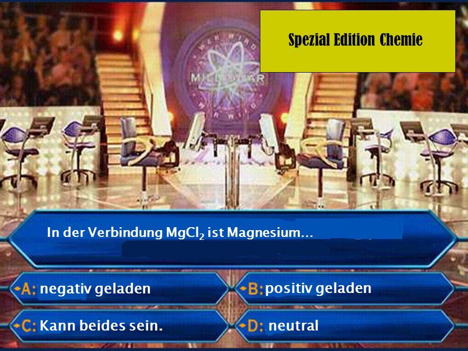 Spezial Edition Chemie Ein Salzkristall ist insgesamt…… positiv geladen.