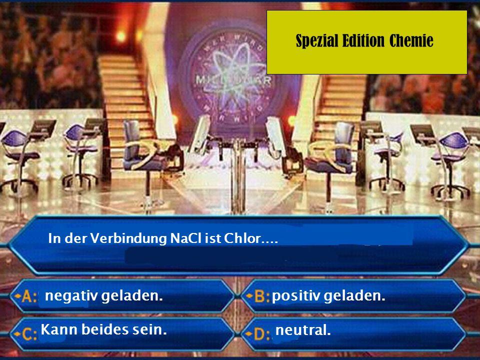 Spezial Edition Chemie positiv geladen In der Verbindung MgCl 2 ist Magnesium… neutralKann beides sein.