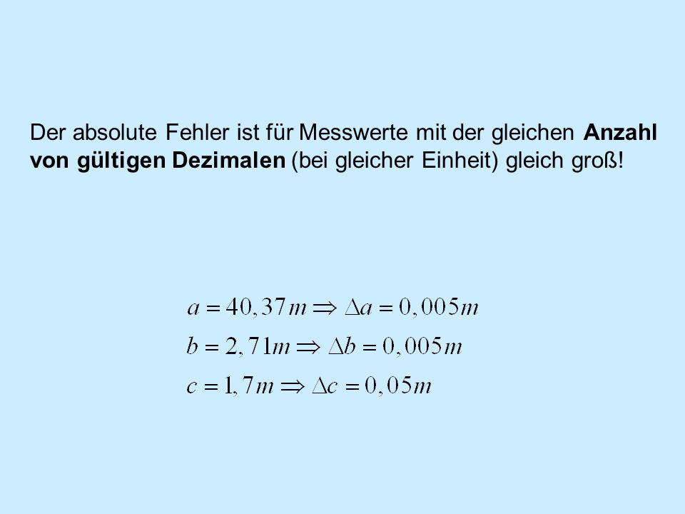Der relative Fehler ist bei Messwerten mit gleicher Anzahl von gültigen Ziffern ungefähr gleich groß.