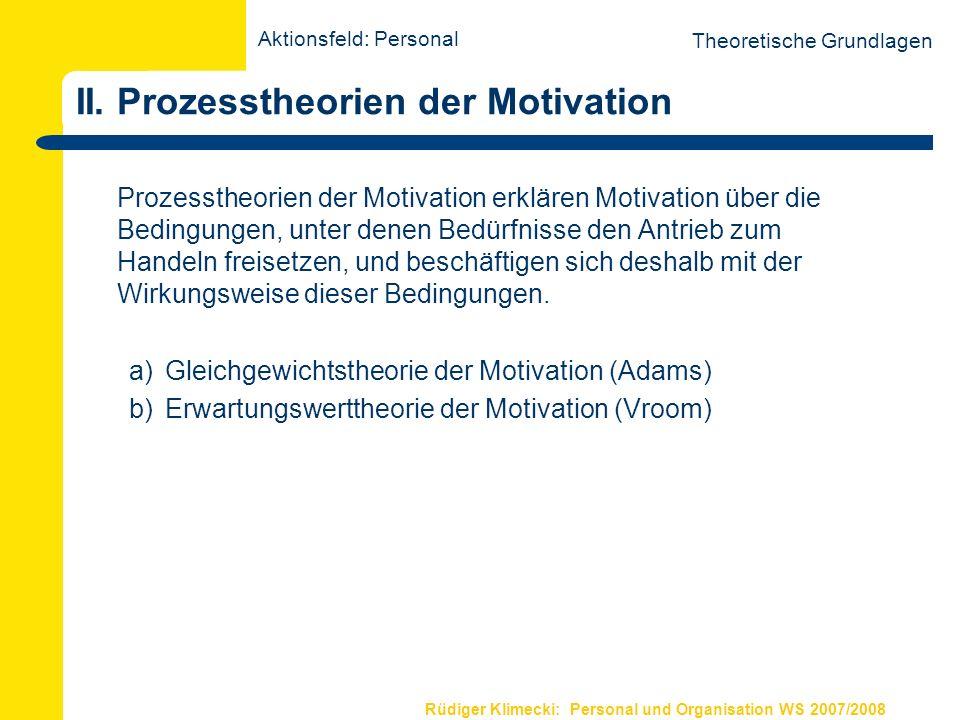 Rüdiger Klimecki: Personal und Organisation WS 2007/2008 Gleichgewichtstheorie der Motivation (Adams) a) Gleichgewichtstheorie der Motivation (Adams) Gleichgewicht von Bedürfnis u.