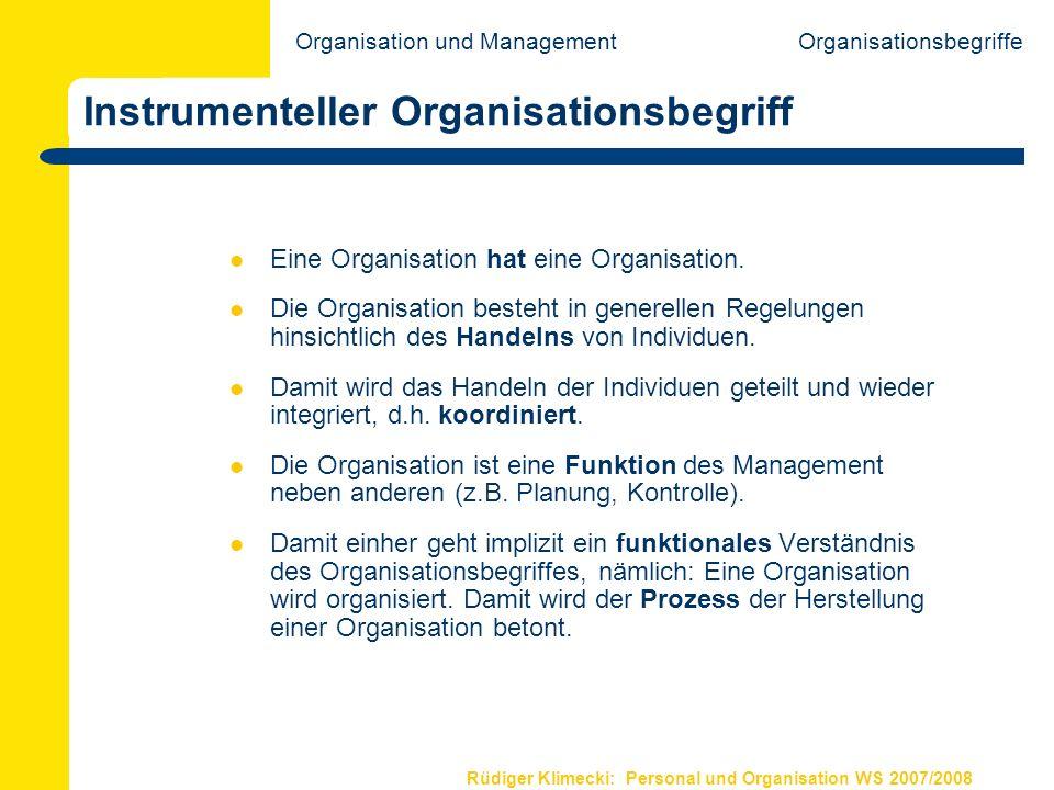 Rüdiger Klimecki: Personal und Organisation WS 2007/2008 Definitionen von Organisation Die formelle Organisation impliziert die bewusste, beabsichtigte und zweckgerichtete Kooperation von Menschen (Barnard 1938, S.