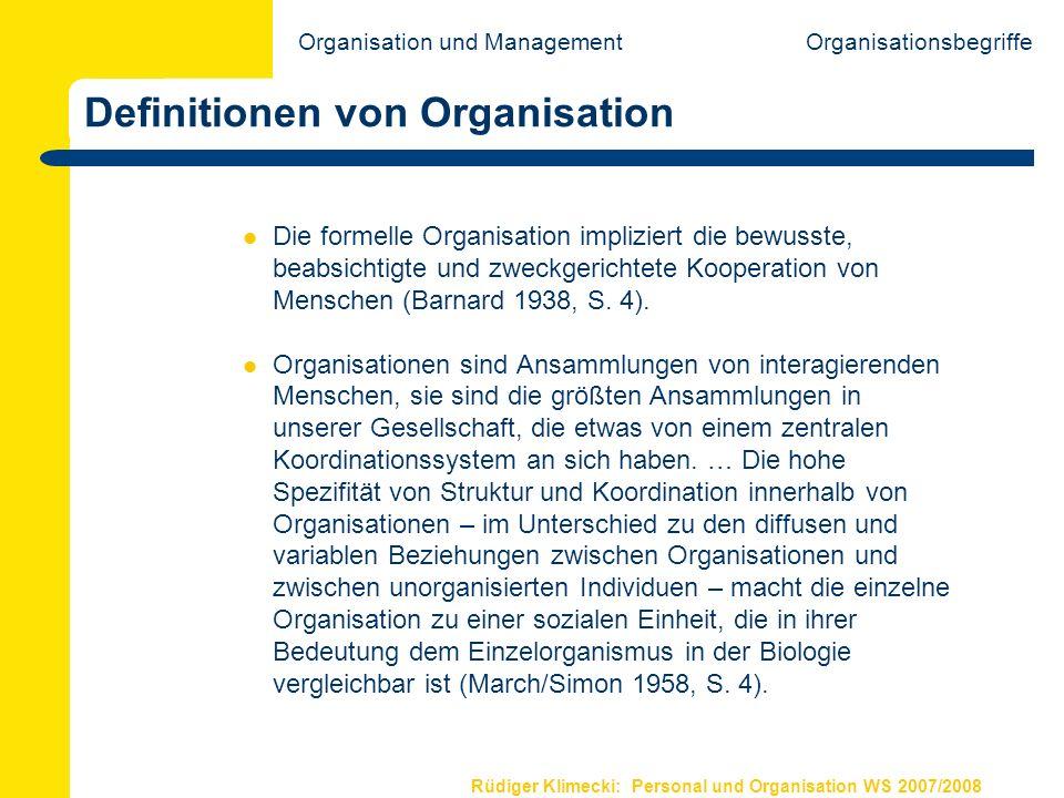 Rüdiger Klimecki: Personal und Organisation WS 2007/2008 Definitionen von Organisation Da das charakteristische Merkmal dieser Organisation darin besteht, dass sie formell und ausdrücklich zum Zweck der Erreichung bestimmter Ziele geschaffen wurden, wird zu ihrer Bezeichnung der Terminus formelle Organisation verwendet (Blau/Scott 1962, S.