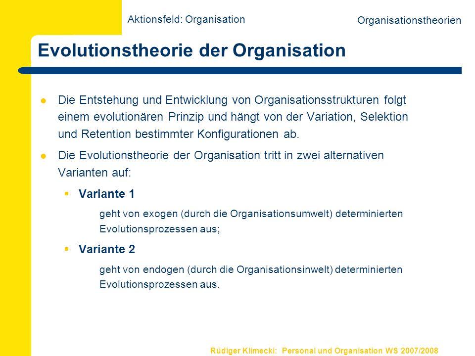 Rüdiger Klimecki: Personal und Organisation WS 2007/2008 Grundprinzip der Evolutionstheorie Variation Selektion Retention Aktionsfeld: Organisation Organisationstheorien