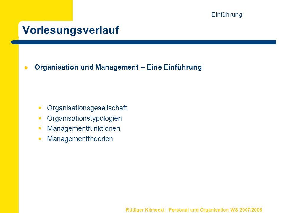 Rüdiger Klimecki: Personal und Organisation WS 2007/2008 Vorlesungsverlauf Aktionsfeld Organisation Organisationstheorien Organisationsdesign und Organisationsmodelle Organisationskultur Organisationales Lernen und Wandel Internationalisierung / Globalisierung von Organisationen Einführung