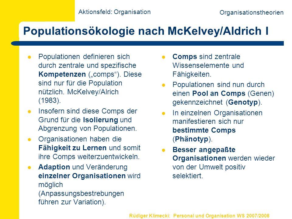 Rüdiger Klimecki: Personal und Organisation WS 2007/2008 Ökonomische Theorie der Organisation Die Entstehung und Entwicklung von Organisationsstrukturen wird von der ökonomischen (Kosten-Nutzen-) Kalkulation geeigneter Konfigurationen bestimmt.