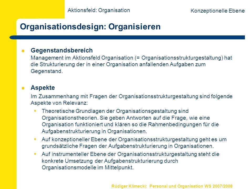 Rüdiger Klimecki: Personal und Organisation WS 2007/2008 Grundprinzipien der Organisationsgestaltung Die Organisationsentwicklung wird partizipativ von den beteiligten Mitarbeitern getragen.