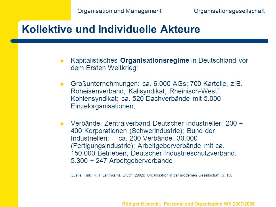 Rüdiger Klimecki: Personal und Organisation WS 2007/2008 Kollektive und Individuelle Akteure OrganisationsgesellschaftOrganisation und Management