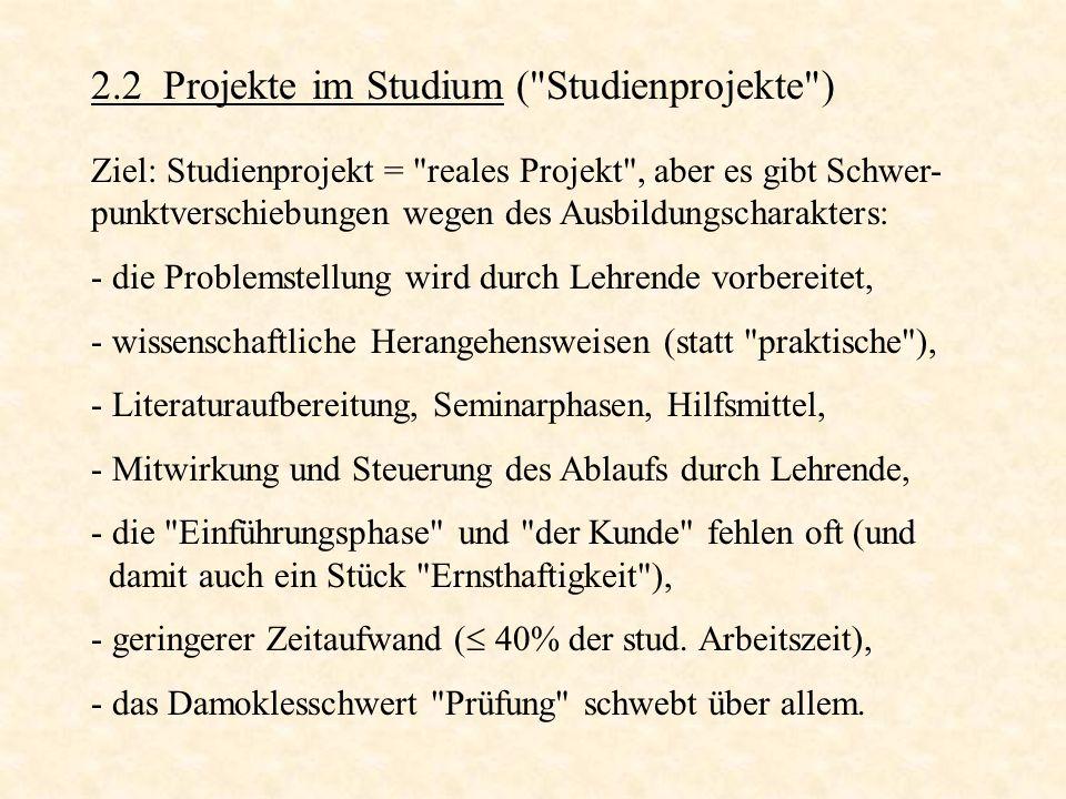 Beispiel: Studienprojekte in der Softwaretechnik der Uni Stuttgart (Formulierung ist schon 10 Jahre alt) (http://www.informatik.uni-stuttgart.de/fakultaet/lehre/alleStudGaenge/studienplan2006.pdf) Studienprojekte sind Lehrveranstaltungen, die fachübergreifende Fähigkeiten vermitteln, auf berufstypische Arbeitsweisen vorbereiten, zur verantwortlichen Mitarbeit in einem Team ausbilden und mehrere klassische Lehrveranstal- tungsformen in integrierter Form umfassen.