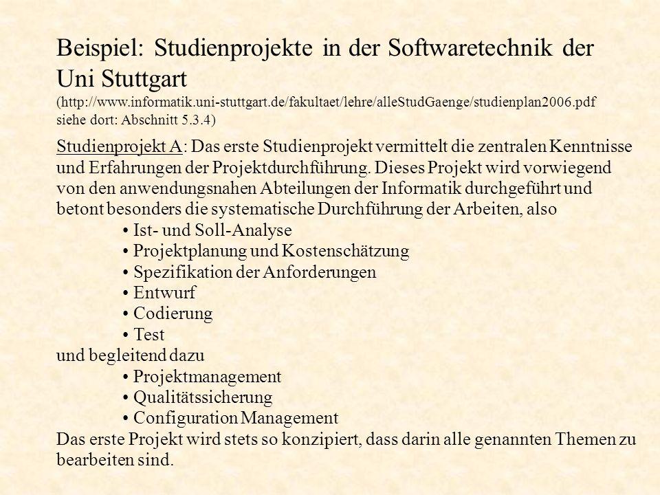 Beispiel: Studienprojekte in der Softwaretechnik der Uni Stuttgart (http://www.informatik.uni-stuttgart.de/fakultaet/lehre/alleStudGaenge/studienplan2006.pdf auf den Seiten 176/177 findet sich dort die Bestimmung in der Prüfungsordnung) Studienprojekt B: Das zweite Projekt findet in der Regel im Bereich des Anwendungsfachs (= Automatisierung, Technologie oder Verkehr) statt.