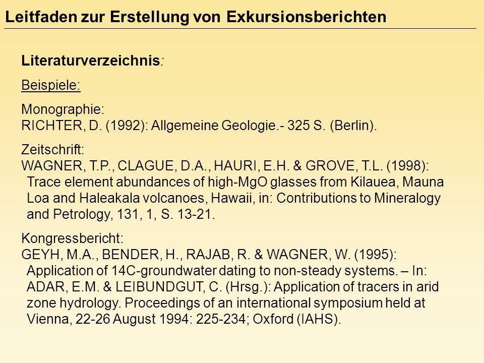 Literaturverzeichnis : Beispiele: Internet: www.earthsci.unibe.ch/Geohistorik/glarn.htpm (Stand: 29.8.2004) Sind mehrere in ein und demselben Jahr erschienene Publikationen eines Autors zitiert, werden diese durch dem Erscheinungsjahr nachgestellte Kleinbuchstaben unterschieden: RICHTER (1997a) RICHTER (1997b) usw.