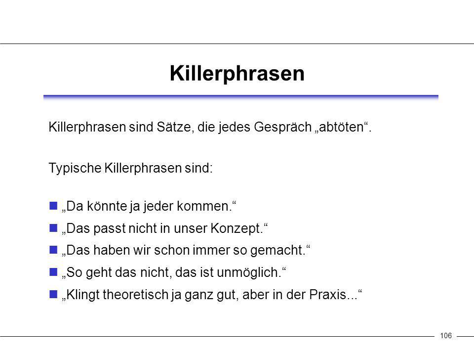 107 Zum Umgang mit Killerphrasen: Wenn Ihr Gesprächspartner Killerphrasen einsetzt, ist er einer sachlichen Argumentation noch nicht aufgeschlossen.