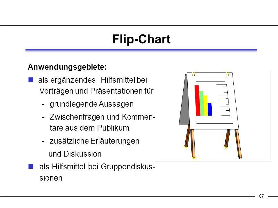 88 Flip-Chart Anwendungstipps: nur Wichtiges fixieren deutlich und groß schreiben maximal drei Farben verwenden vorher mit Stiften (Schreibkanten, Schriftgröße, Farben) experimentieren klar strukturieren vorher prüfen, ob Stifte schreiben und genug Papier da ist