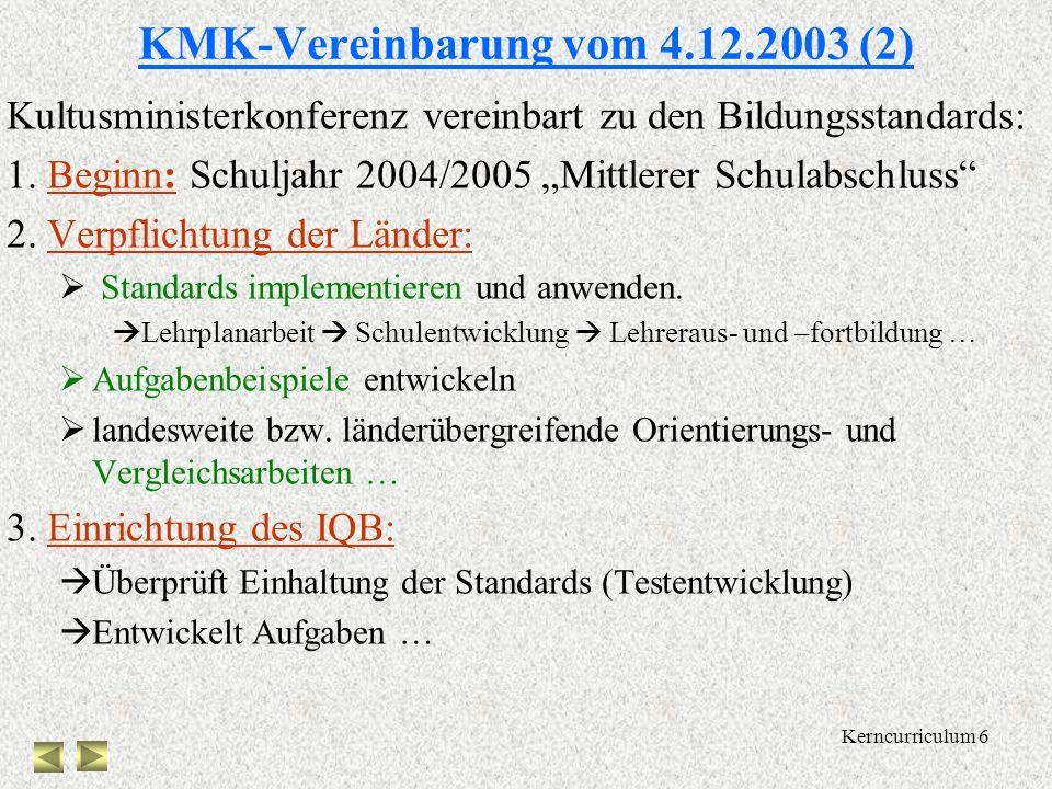 Kerncurriculum 6 KMK-Vereinbarung vom 4.12.2003 (2) Kultusministerkonferenz vereinbart zu den Bildungsstandards: 1.