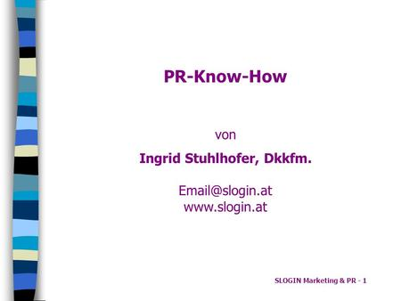 SLOGIN Marketing & PR - 1 PR-Know-How von Ingrid Stuhlhofer, Dkkfm.