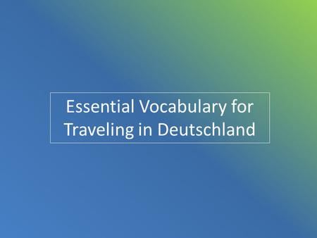 Essential Vocabulary for Traveling in Deutschland.