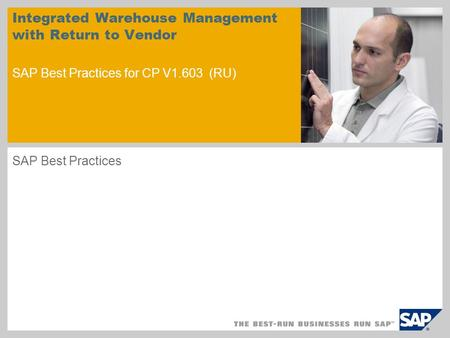 Sample for a picture in the title slide Integrated Warehouse Management with Return to Vendor SAP Best Practices for CP V1.603 (RU) SAP Best Practices.