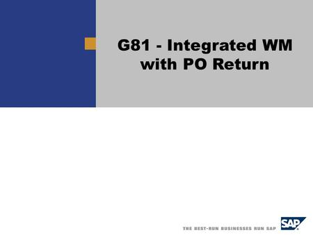 Title G81 - Integrated WM with PO Return. G81 - Integrated WM with PO Return / 2 Overview Scenario – Integrated WM In this scenario you are shown a complete.