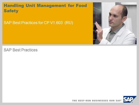 Sample for a picture in the title slide Handling Unit Management for Food Safety SAP Best Practices for CP V1.603 (RU) SAP Best Practices.