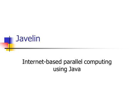 Javelin Internet-based parallel computing using Java.