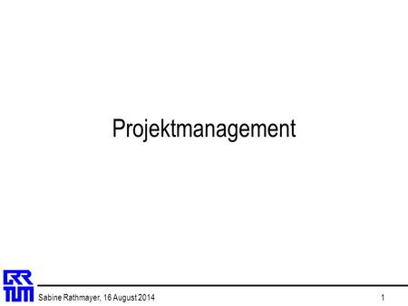 Sabine Rathmayer, 16 August 20141 Projektmanagement.