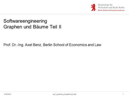 16.08.2014se_7_graphen_und_baeume_III.ppt1 Softwareengineering Graphen und Bäume Teil II Prof. Dr.-Ing. Axel Benz, Berlin School of Economics and Law.