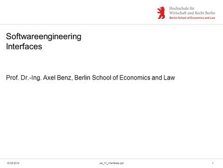 16.08.2014se_11_interfaces.ppt1 Softwareengineering Interfaces Prof. Dr.-Ing. Axel Benz, Berlin School of Economics and Law.