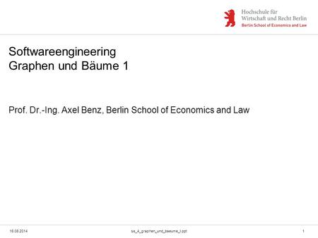 16.08.2014se_4_graphen_und_baeume_I.ppt1 Softwareengineering Graphen und Bäume 1 Prof. Dr.-Ing. Axel Benz, Berlin School of Economics and Law.