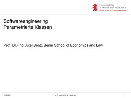 16.08.2014se_7_parametrierte_klassen.ppt1 Softwareengineering Parametrierte Klassen Prof. Dr.-Ing. Axel Benz, Berlin School of Economics and Law.