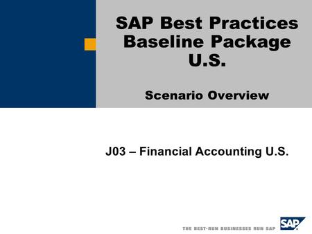SAP Best Practices Baseline Package U.S. Scenario Overview J03 – Financial Accounting U.S.