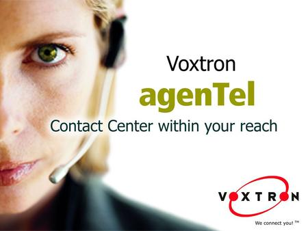 ● agenTel ist Voxtrons Contact Center-Lösung, die den Einsatz von Call-Center- Technologien in kleinen und mittelständischen Unternehmen sowie Abteilungen.