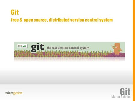 Marco Behnke Git free & open source, distributed version control system Git.