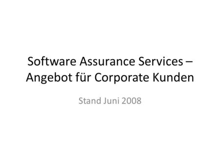 Software Assurance Services – Angebot für Corporate Kunden Stand Juni 2008.