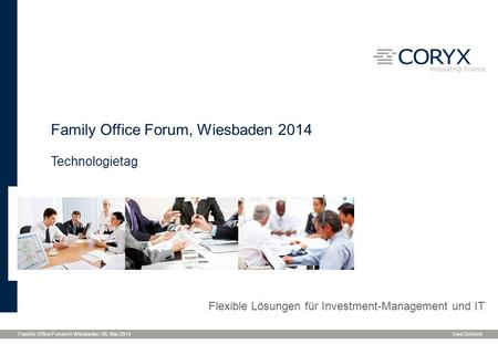 Flexible Lösungen für Investment-Management und IT Familiy Office Forum in Wiesbaden, 05. Mai 2014Uwe Schenk Family Office Forum, Wiesbaden 2014 Technologietag.