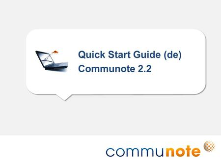 Quick Start Guide (de) Communote 2.2. Communote GmbH · Kleiststraße 10 a · D-01129 Dresden/Germany · +49 (351) 833 82-0 · ·