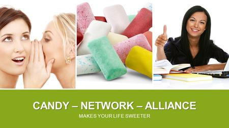 CANDY – NETWORK – ALLIANCE MAKES YOUR LIFE SWEETER.
