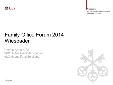 Vertraulich Mai 2014 Family Office Forum 2014 Wiesbaden Nur für professionelle/institutionelle/ qualifizierte Investoren Thomas Arnet, CFA UBS Global Asset.