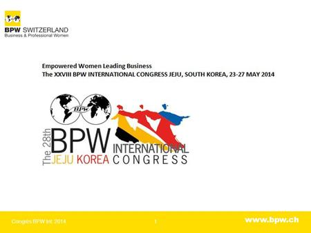 Www.bpw.ch Congrès BPW Int. 20141. www.bpw.ch International Congress Center, Jeju, Südkorea Congrès BPW Int. 20142.