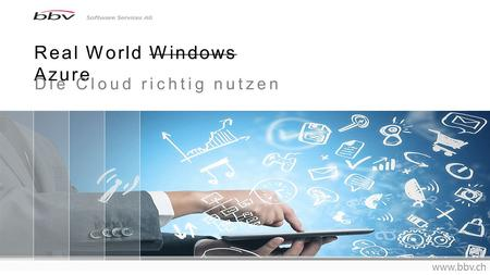 Real World Windows Azure www.bbv.ch Die Cloud richtig nutzen.
